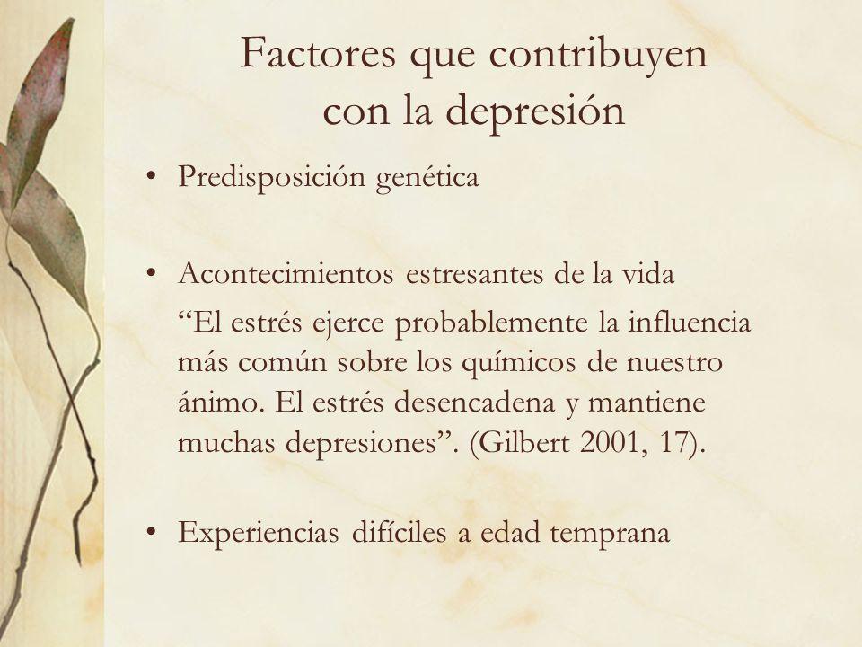 Factores que contribuyen con la depresión Predisposición genética Acontecimientos estresantes de la vida El estrés ejerce probablemente la influencia