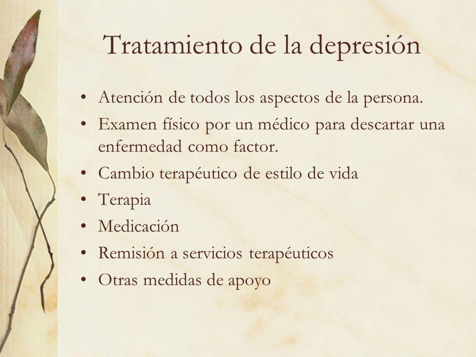 Tratamiento de la depresión Atención de todos los aspectos de la persona. Examen físico por un médico para descartar una enfermedad como factor. Cambi