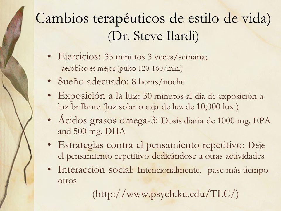 Cambios terapéuticos de estilo de vida) (Dr. Steve Ilardi) Ejercicios: 35 minutos 3 veces/semana; aeróbico es mejor (pulso 120-160/min.) Sueño adecuad