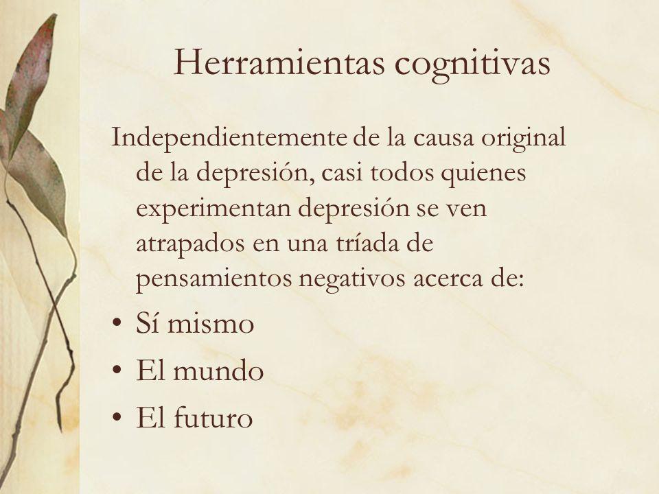 Herramientas cognitivas Independientemente de la causa original de la depresión, casi todos quienes experimentan depresión se ven atrapados en una trí