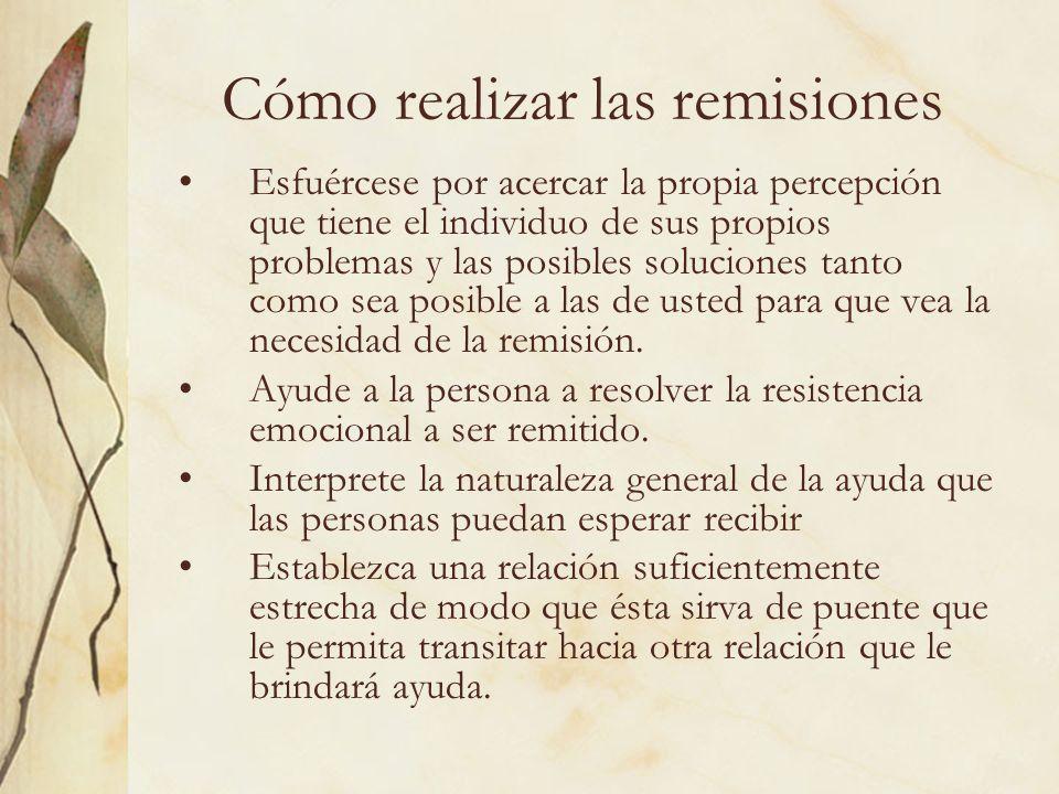 Cómo realizar las remisiones Esfuércese por acercar la propia percepción que tiene el individuo de sus propios problemas y las posibles soluciones tan