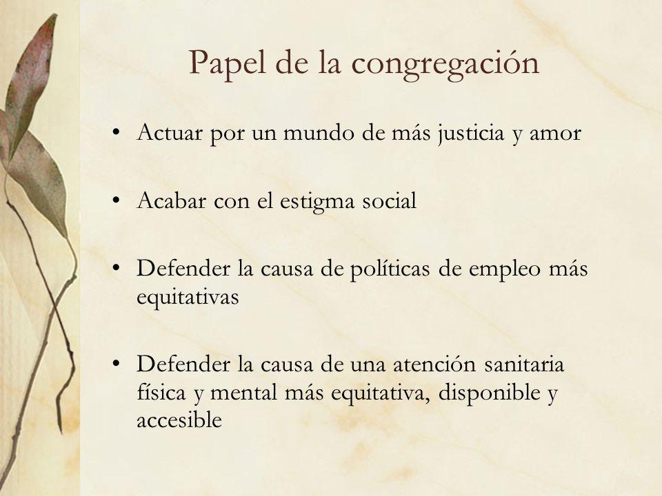 Papel de la congregación Actuar por un mundo de más justicia y amor Acabar con el estigma social Defender la causa de políticas de empleo más equitati