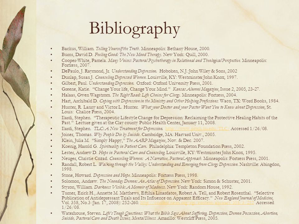 Bibliography Backus, William. Telling Yourself the Truth. Minneapolis: Bethany House, 2000. Burns, David D. Feeling Good: The New Mood Therapy. New Yo