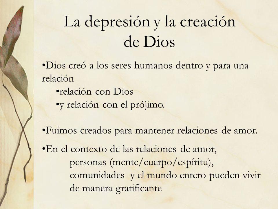 La depresión y la creación de Dios Dios creó a los seres humanos dentro y para una relación relación con Dios y relación con el prójimo. Fuimos creado