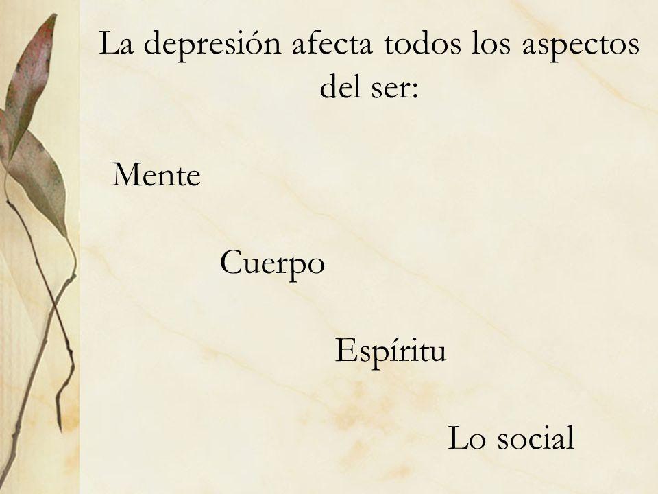 La depresión afecta todos los aspectos del ser: Mente Cuerpo Espíritu Lo social