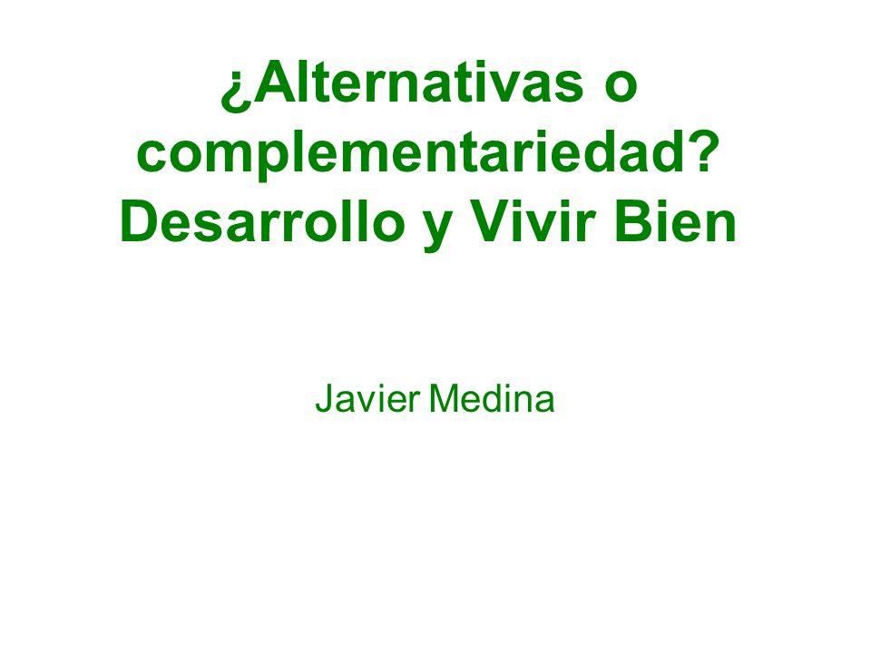 ¿Alternativas o complementariedad? Desarrollo y Vivir Bien Javier Medina