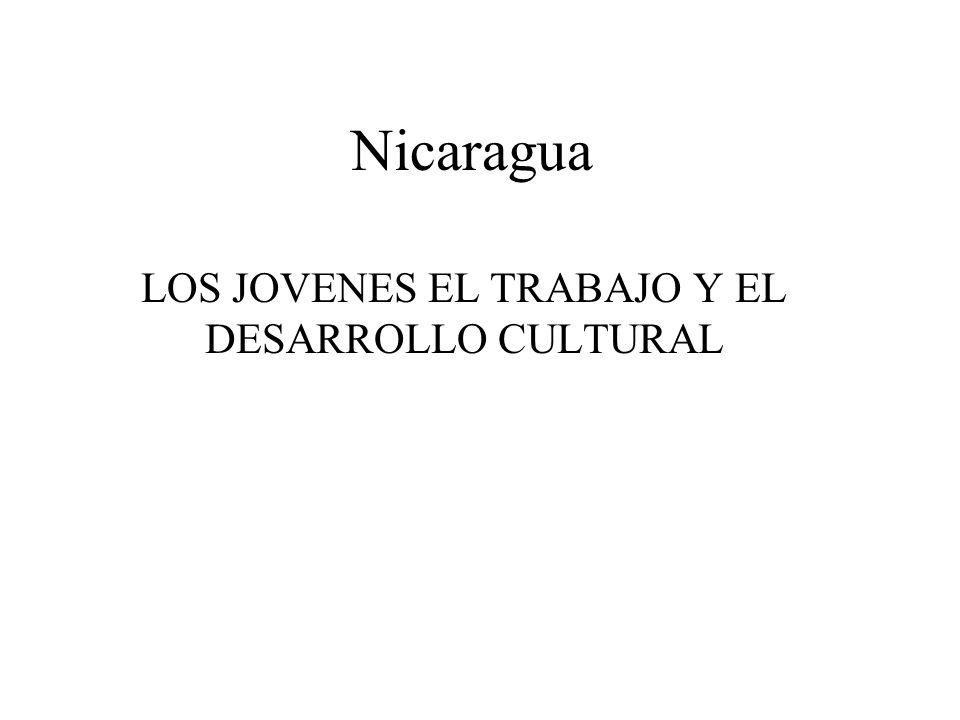 Nicaragua LOS JOVENES EL TRABAJO Y EL DESARROLLO CULTURAL