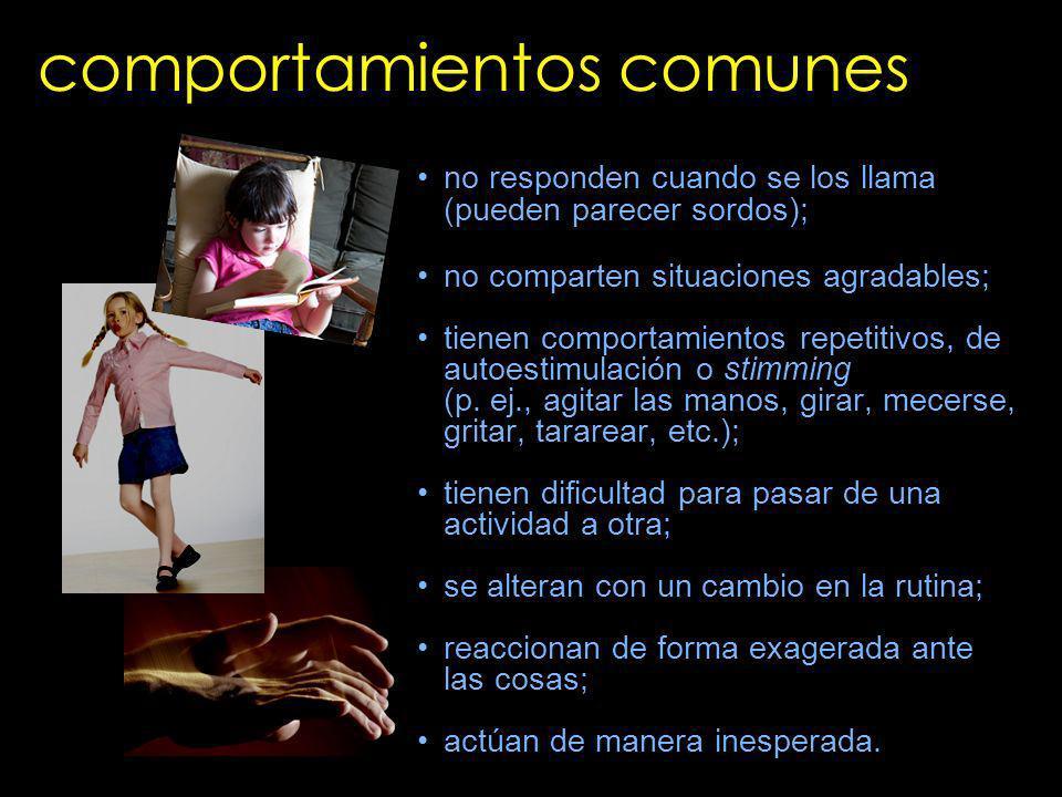 comportamientos comunes no responden cuando se los llama (pueden parecer sordos); no comparten situaciones agradables; tienen comportamientos repetiti