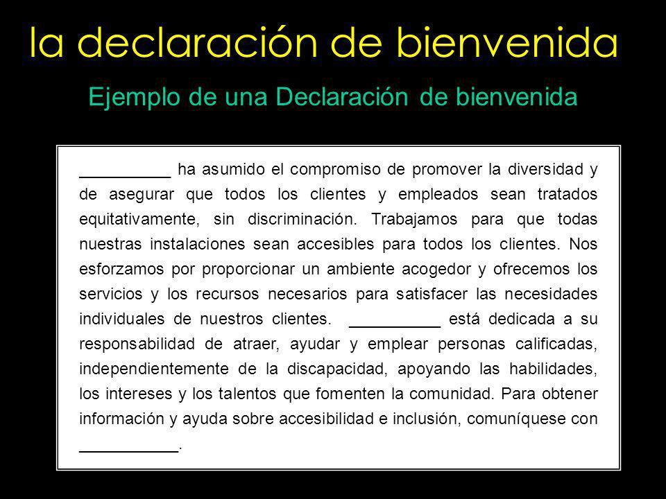 la declaración de bienvenida Tenga una declaración de políticas por escrito que dé la bienvenida a los clientes con discapacidades. Coloque una declar