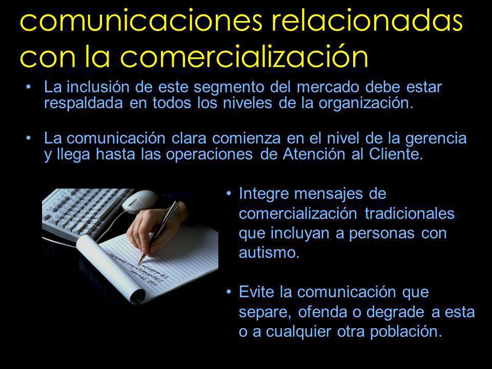 comunicaciones relacionadas con la comercialización La inclusión de este segmento del mercado debe estar respaldada en todos los niveles de la organiz