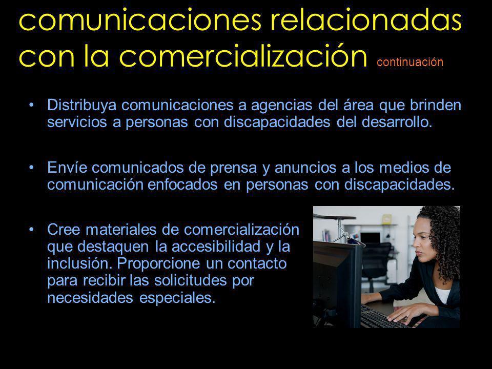 comunicaciones relacionadas con la comercialización Distribuya comunicaciones a agencias del área que brinden servicios a personas con discapacidades