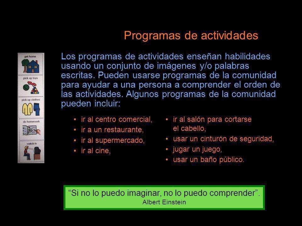 Si no lo puedo imaginar, no lo puedo comprender. Albert Einstein Programas de actividades Los programas de actividades enseñan habilidades usando un c