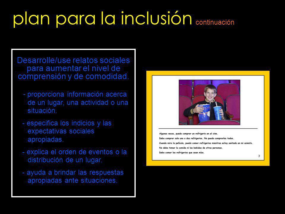 plan para la inclusión Desarrolle/use relatos sociales para aumentar el nivel de comprensión y de comodidad. - proporciona información acerca de un lu