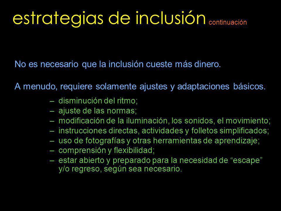 estrategias de inclusión No es necesario que la inclusión cueste más dinero. A menudo, requiere solamente ajustes y adaptaciones básicos. –disminución