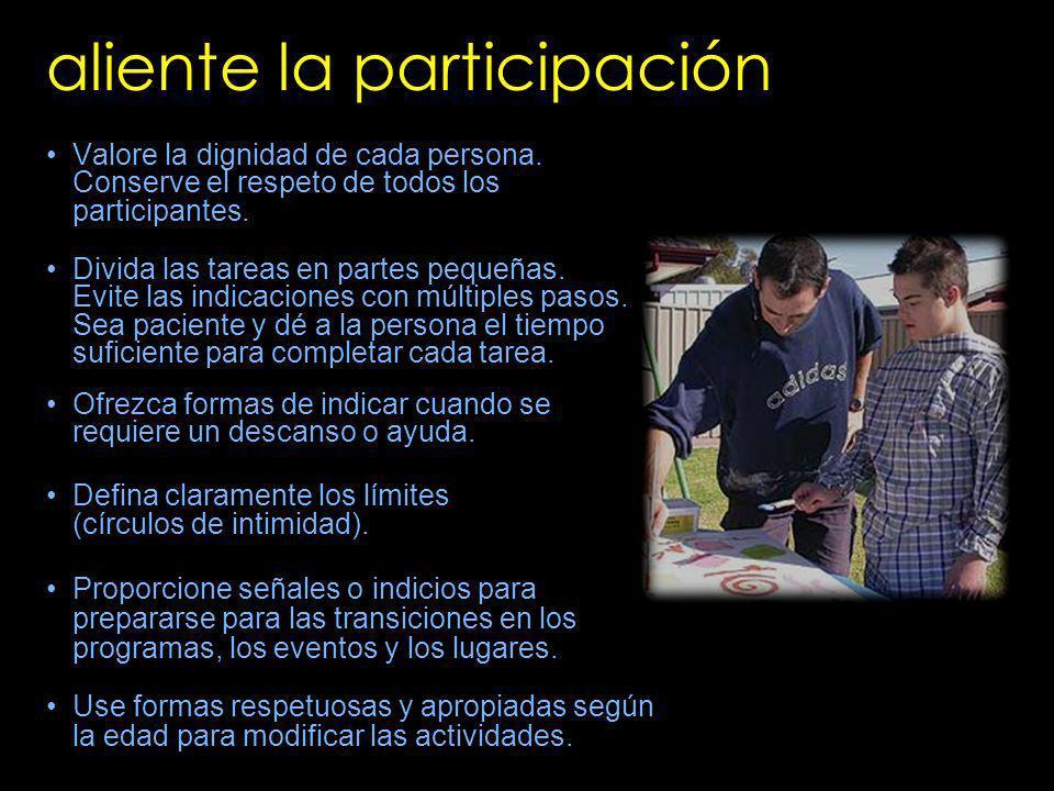 aliente la participación Valore la dignidad de cada persona. Conserve el respeto de todos los participantes. Divida las tareas en partes pequeñas. Evi