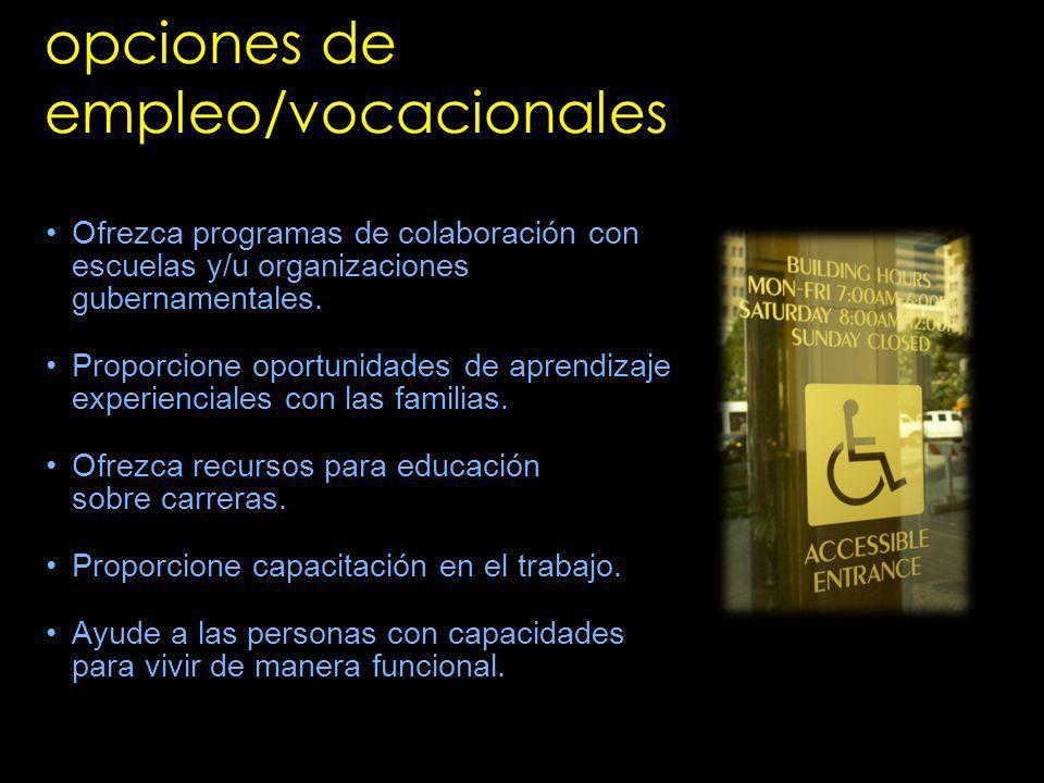 opciones de empleo/vocacionales Ofrezca programas de colaboración con escuelas y/u organizaciones gubernamentales. Proporcione oportunidades de aprend