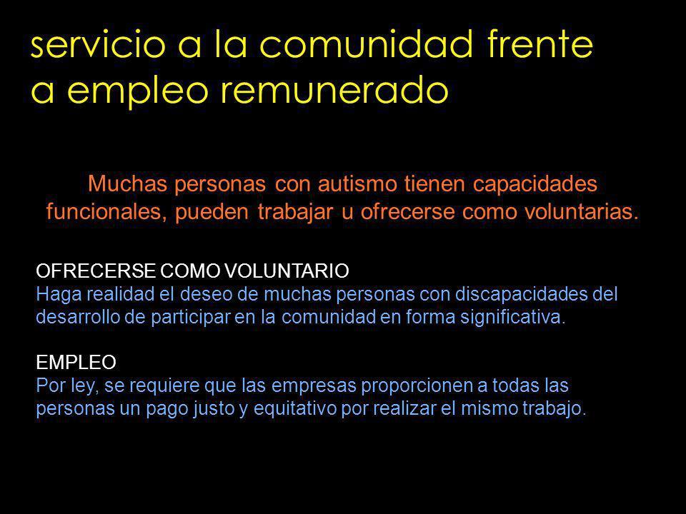 servicio a la comunidad frente a empleo remunerado Muchas personas con autismo tienen capacidades funcionales, pueden trabajar u ofrecerse como volunt