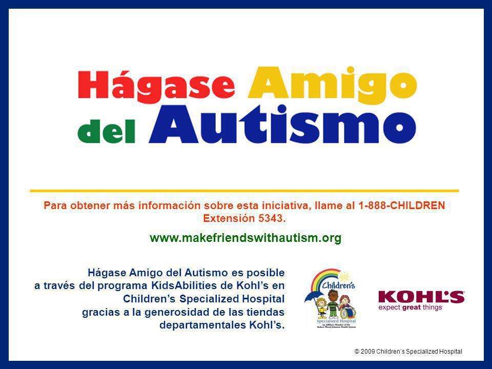 www.makefriendswithautism.org Para obtener más información sobre esta iniciativa, llame al 1-888-CHILDREN Extensión 5343. Hágase Amigo del Autismo es