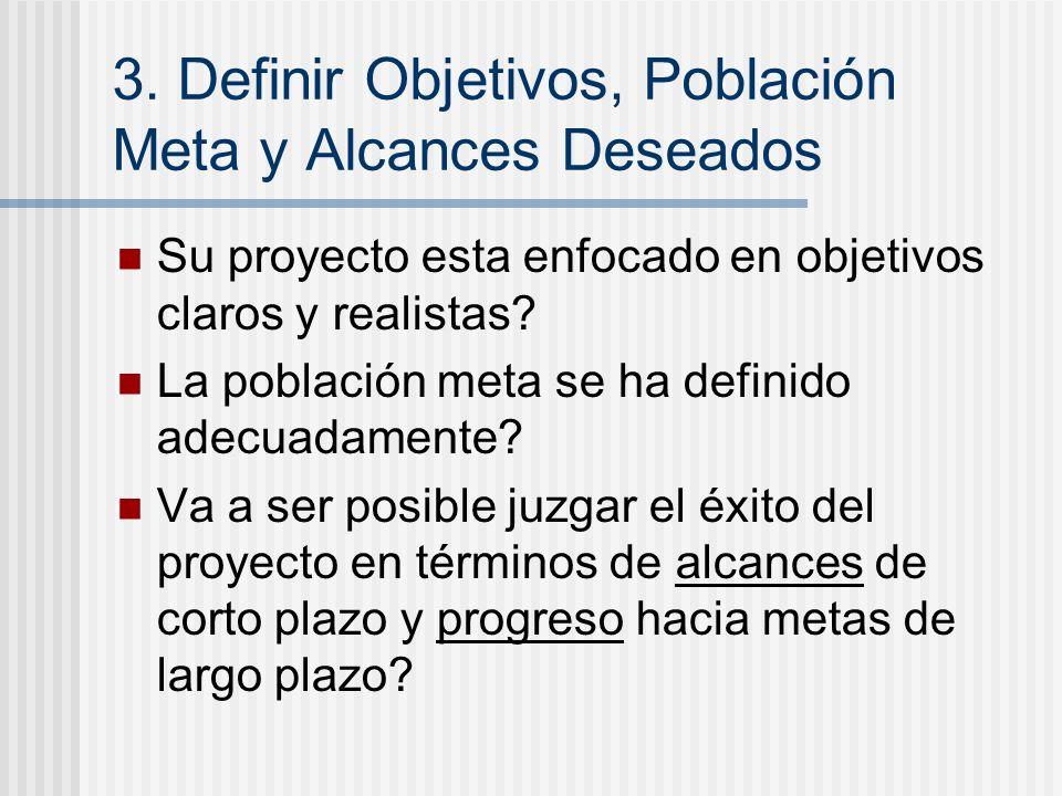 3. Definir Objetivos, Población Meta y Alcances Deseados Su proyecto esta enfocado en objetivos claros y realistas? La población meta se ha definido a