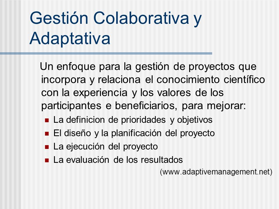 Gestión Colaborativa y Adaptativa Un enfoque para la gestión de proyectos que incorpora y relaciona el conocimiento científico con la experiencia y lo
