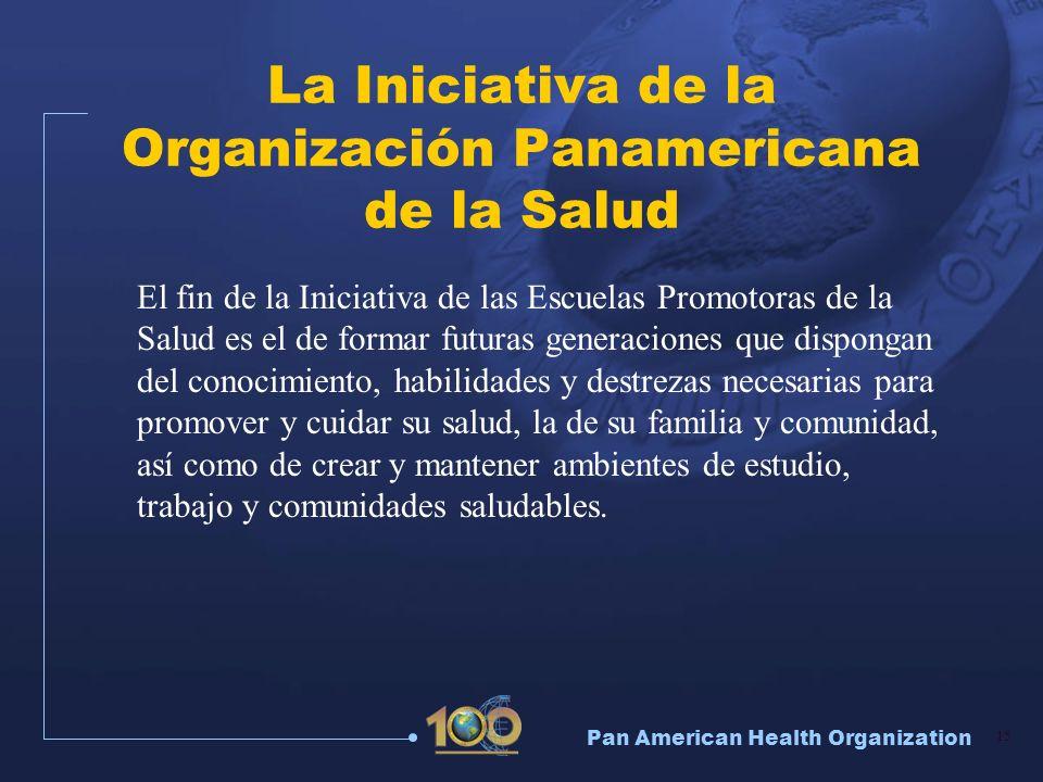 Pan American Health Organization 15 La Iniciativa de la Organización Panamericana de la Salud El fin de la Iniciativa de las Escuelas Promotoras de la