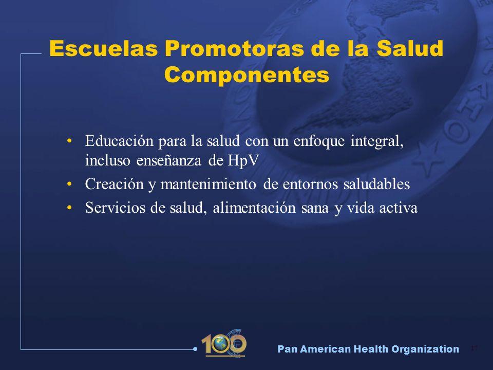 Pan American Health Organization 17 Escuelas Promotoras de la Salud Componentes Educación para la salud con un enfoque integral, incluso enseñanza de
