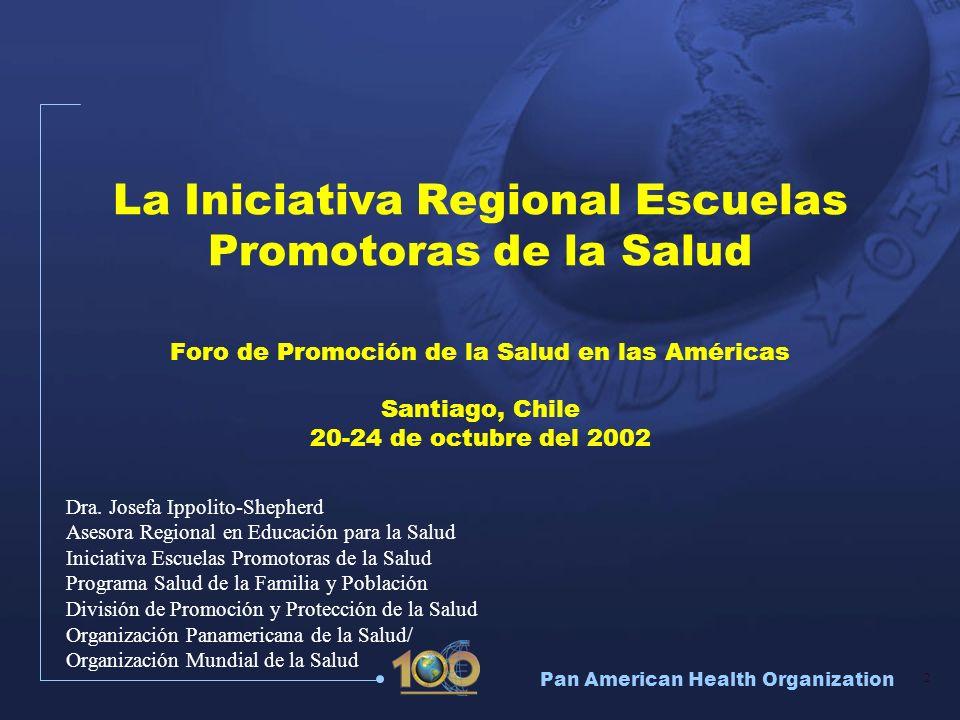Pan American Health Organization 2 La Iniciativa Regional Escuelas Promotoras de la Salud Foro de Promoción de la Salud en las Américas Santiago, Chil
