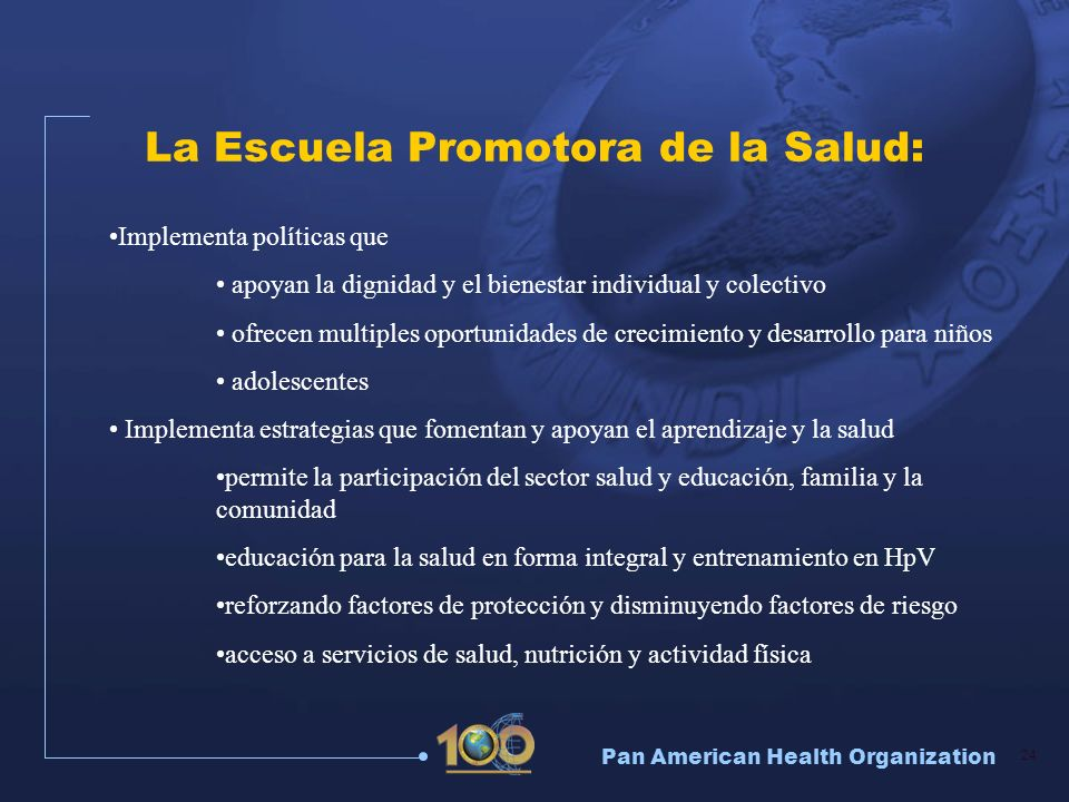 Pan American Health Organization 24 La Escuela Promotora de la Salud: Implementa políticas que apoyan la dignidad y el bienestar individual y colectiv