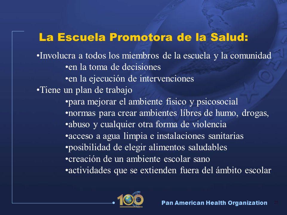 Pan American Health Organization 25 La Escuela Promotora de la Salud: Involucra a todos los miembros de la escuela y la comunidad en la toma de decisi