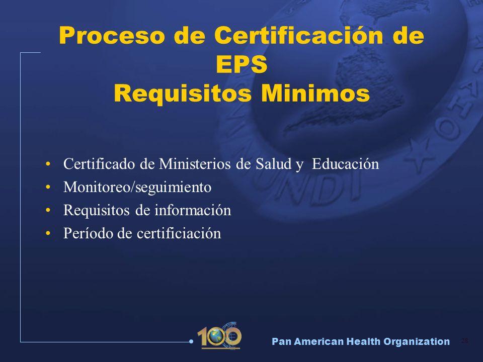 Pan American Health Organization 28 Proceso de Certificación de EPS Requisitos Minimos Certificado de Ministerios de Salud y Educación Monitoreo/segui