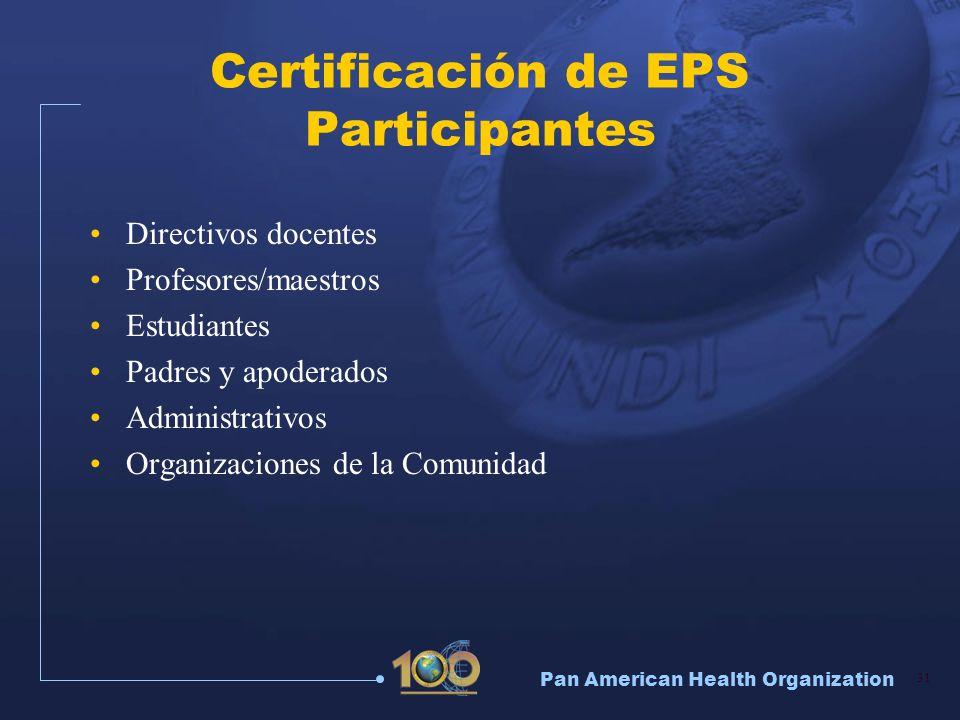 Pan American Health Organization 31 Certificación de EPS Participantes Directivos docentes Profesores/maestros Estudiantes Padres y apoderados Adminis