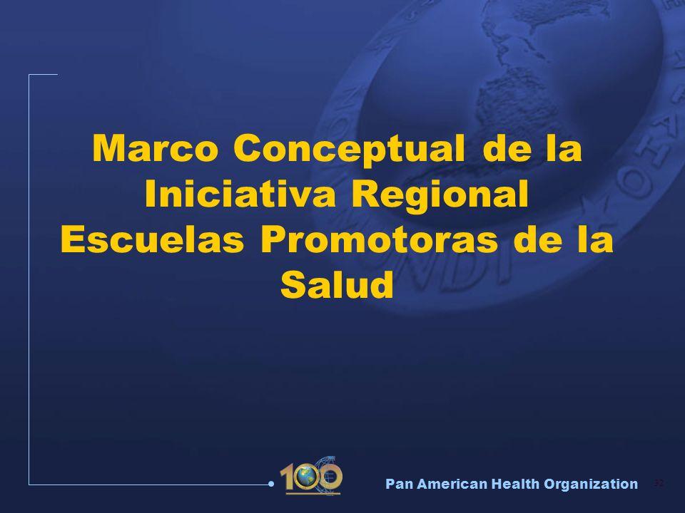 Pan American Health Organization 32 Marco Conceptual de la Iniciativa Regional Escuelas Promotoras de la Salud