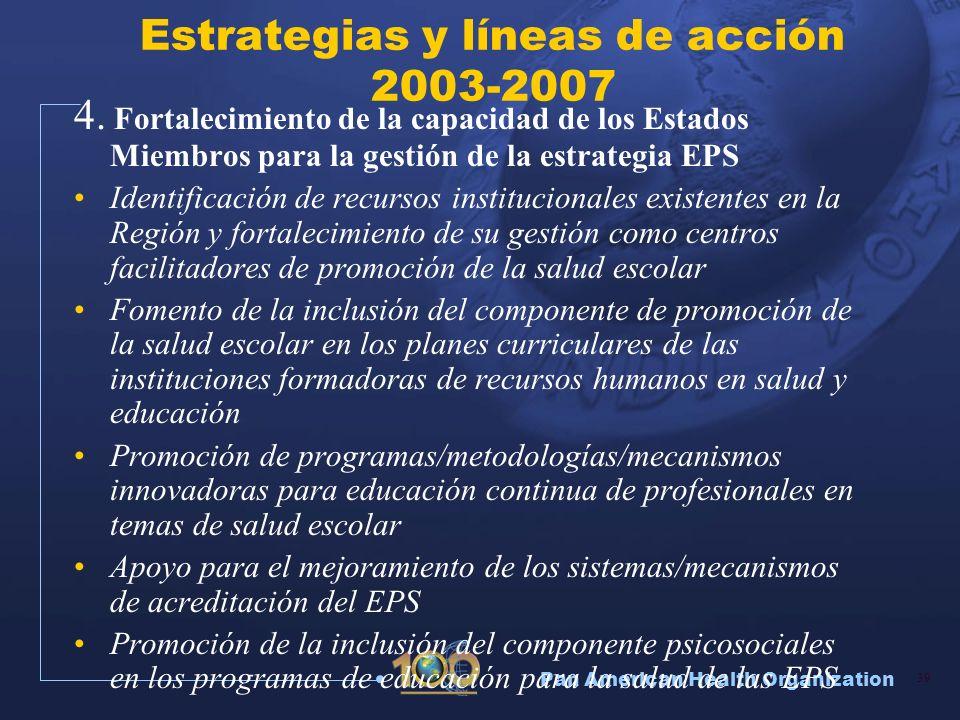 Pan American Health Organization 39 Estrategias y líneas de acción 2003-2007 4. Fortalecimiento de la capacidad de los Estados Miembros para la gestió