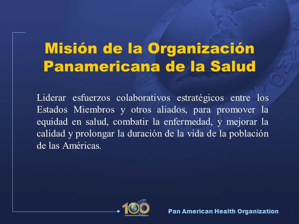 Pan American Health Organization 4 Misión de la Organización Panamericana de la Salud Liderar esfuerzos colaborativos estratégicos entre los Estados M