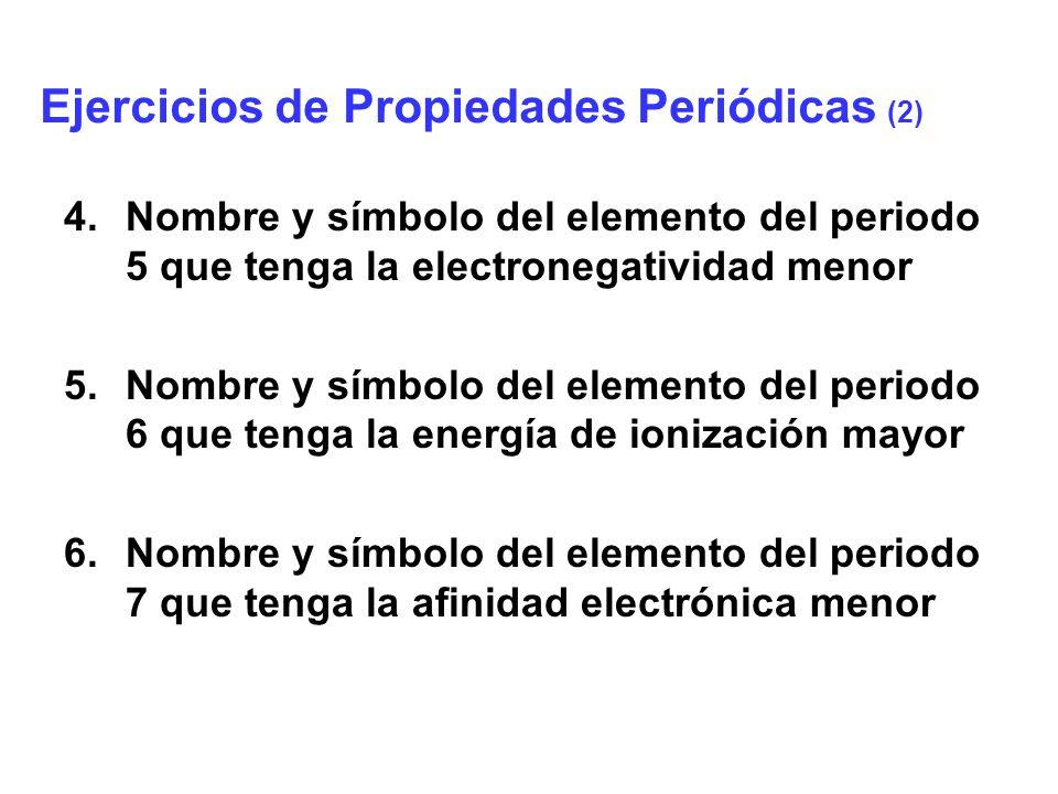 7.Nombre y símbolo del elemento del grupo II A que tenga el menor radio atómico 8.Nombre y símbolo del elemento del grupo III B que tenga la mayor carga nuclear efectiva 9.Nombre y símbolo del elemento del grupo V B que tenga el menor efecto pantalla Ejercicios de Propiedades Periódicas (3)