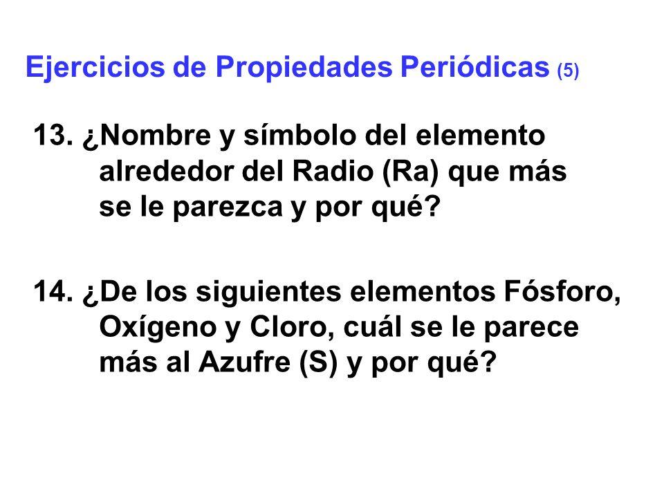 13. ¿Nombre y símbolo del elemento alrededor del Radio (Ra) que más se le parezca y por qué? 14. ¿De los siguientes elementos Fósforo, Oxígeno y Cloro