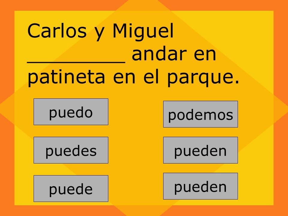 pueden puedes puede podemos pueden puedo Carlos y Miguel ________ andar en patineta en el parque.