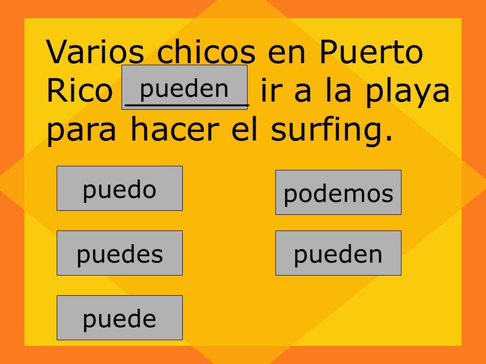pueden puedes puede podemos pueden puedo Varios chicos en Puerto Rico ______ ir a la playa para hacer el surfing.