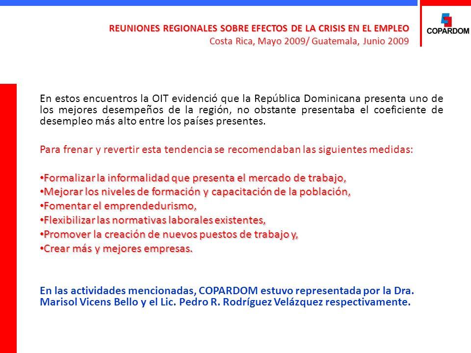 REUNIONES REGIONALES SOBRE EFECTOS DE LA CRISIS EN EL EMPLEO Costa Rica, Mayo 2009/ Guatemala, Junio 2009 En estos encuentros la OIT evidenció que la República Dominicana presenta uno de los mejores desempeños de la región, no obstante presentaba el coeficiente de desempleo más alto entre los países presentes.