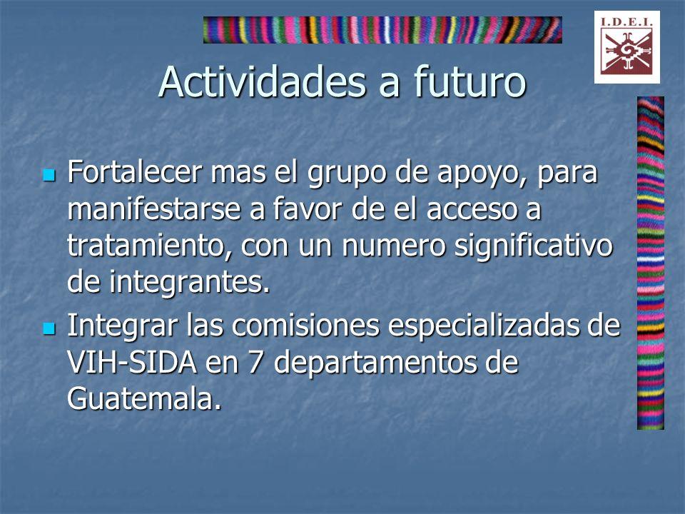 Actividades a futuro Fortalecer mas el grupo de apoyo, para manifestarse a favor de el acceso a tratamiento, con un numero significativo de integrante