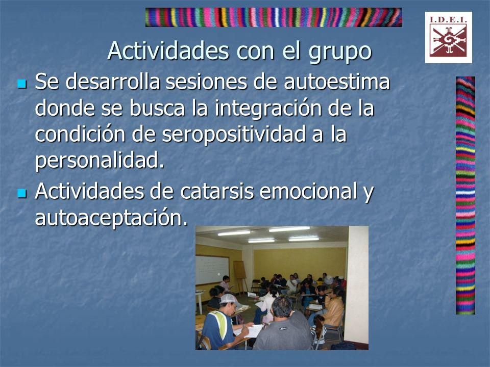 Actividades con el grupo Se desarrolla sesiones de autoestima donde se busca la integración de la condición de seropositividad a la personalidad. Se d