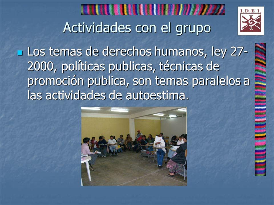 Actividades con el grupo Los temas de derechos humanos, ley 27- 2000, políticas publicas, técnicas de promoción publica, son temas paralelos a las act