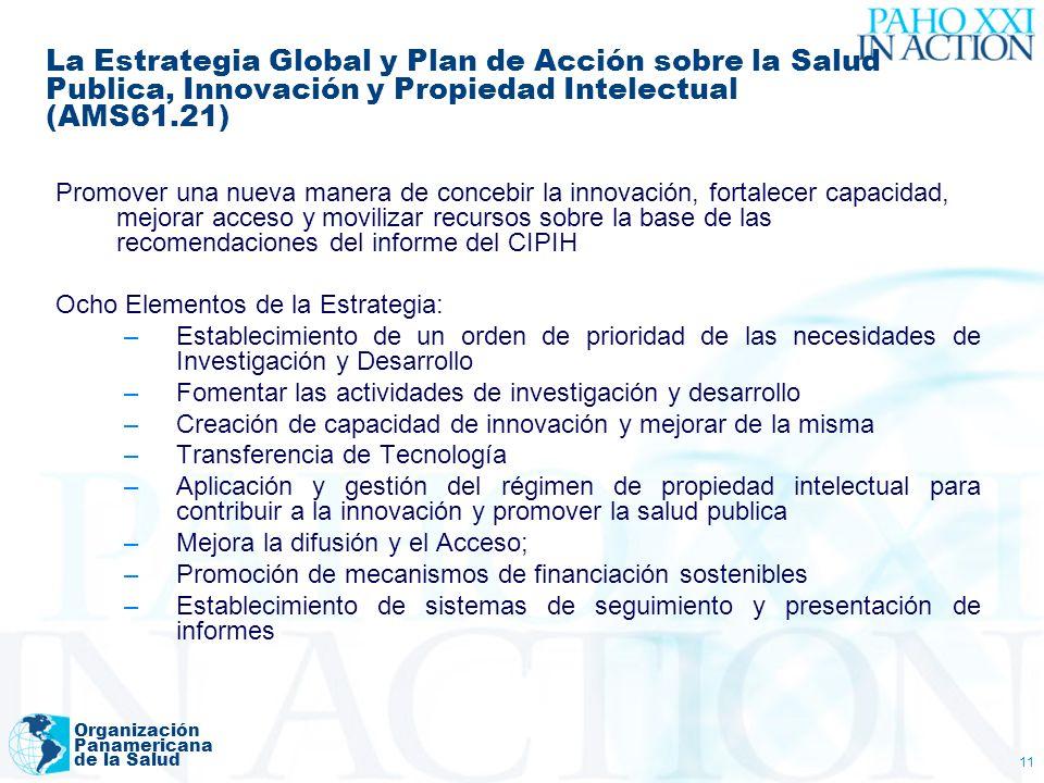 Organización Panamericana de la Salud 11 La Estrategia Global y Plan de Acción sobre la Salud Publica, Innovación y Propiedad Intelectual (AMS61.21) P
