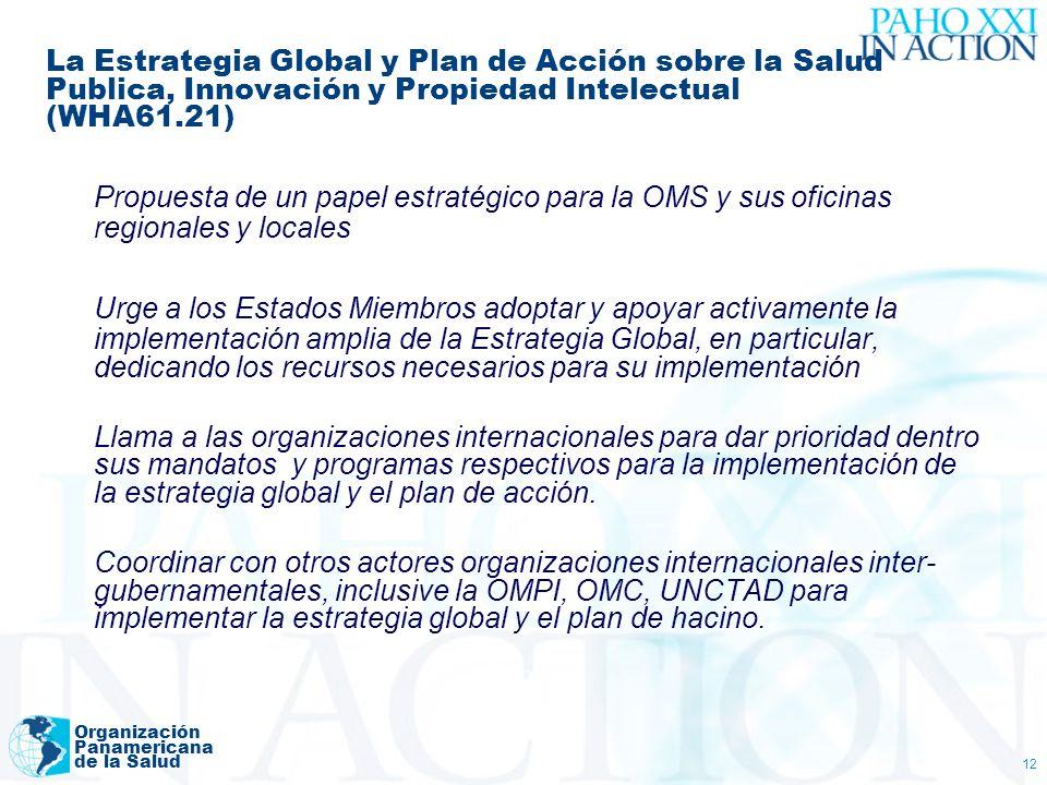 Organización Panamericana de la Salud 12 La Estrategia Global y Plan de Acción sobre la Salud Publica, Innovación y Propiedad Intelectual (WHA61.21) P