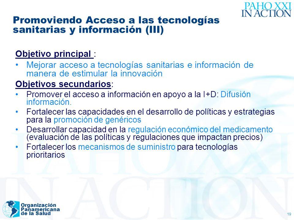 Organización Panamericana de la Salud 19 Promoviendo Acceso a las tecnologías sanitarias y información (III) Objetivo principal : Mejorar acceso a tec