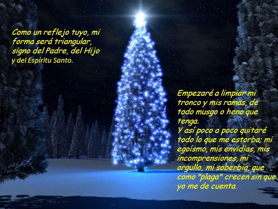 El árbol de Navidad es algo más que un adorno, es una forma de vivir con más intensidad la espera del Señor. Esta Navidad quiero ser tu pino Señor. Un
