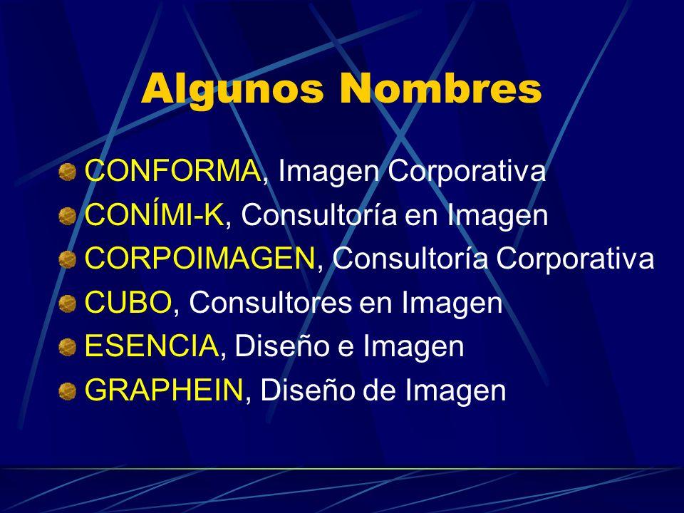 Algunos Nombres CONFORMA, Imagen Corporativa CONÍMI-K, Consultoría en Imagen CORPOIMAGEN, Consultoría Corporativa CUBO, Consultores en Imagen ESENCIA,