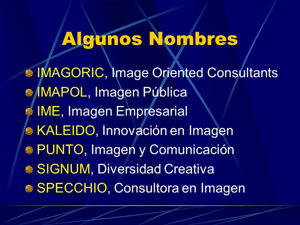 Algunos Nombres IMAGORIC, Image Oriented Consultants IMAPOL, Imagen Pública IME, Imagen Empresarial KALEIDO, Innovación en Imagen PUNTO, Imagen y Comu