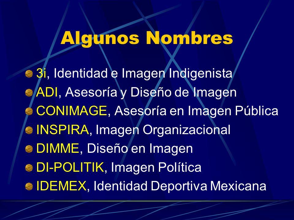 Algunos Nombres 3i, Identidad e Imagen Indigenista ADI, Asesoría y Diseño de Imagen CONIMAGE, Asesoría en Imagen Pública INSPIRA, Imagen Organizaciona