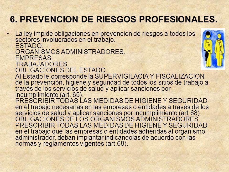 6. PREVENCION DE RIESGOS PROFESIONALES. La ley impide obligaciones en prevención de riesgos a todos los sectores involucrados en el trabajo. ESTADO. O